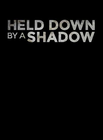 Held Down by a Shadow
